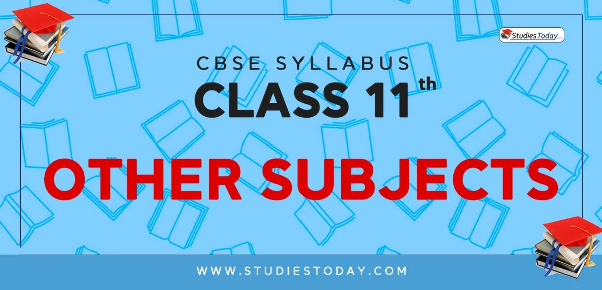 CBSE Class 11 Syllabus for Other Subjects 2020 2021