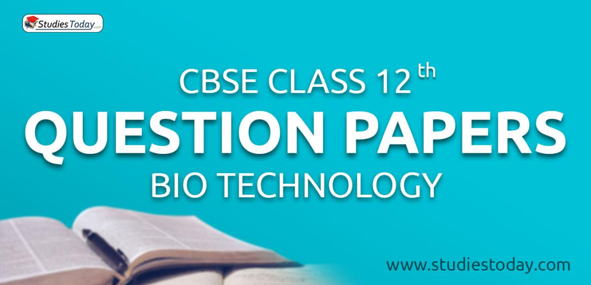 CBSE Class 12 Bio Technology Question Papers