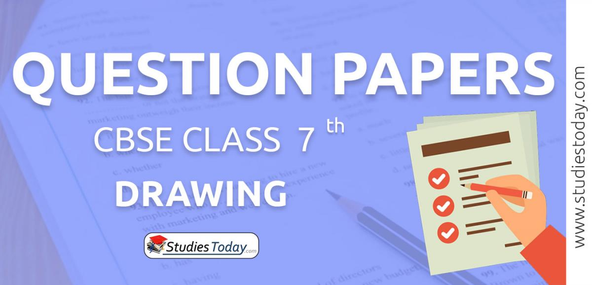 CBSE Class 7 Drawing Question Papers