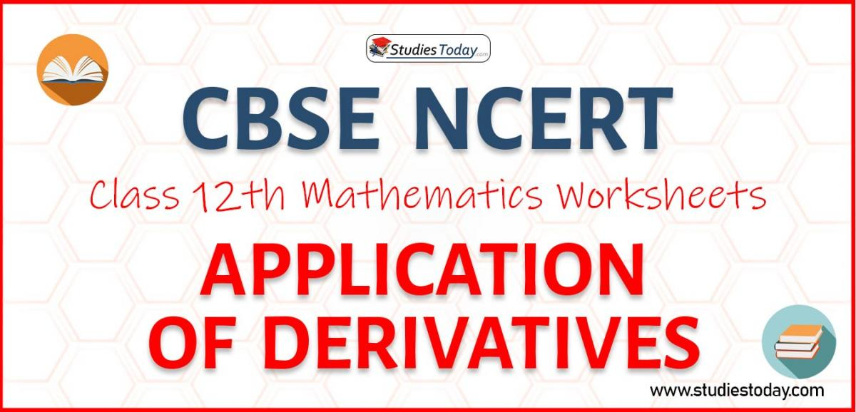 CBSE NCERT Class 12 Application Of Derivatives Worksheets