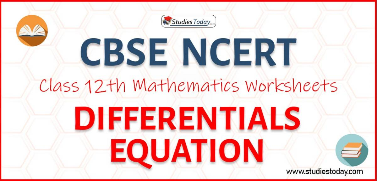 CBSE NCERT Class 12 Differentials Equation Worksheets
