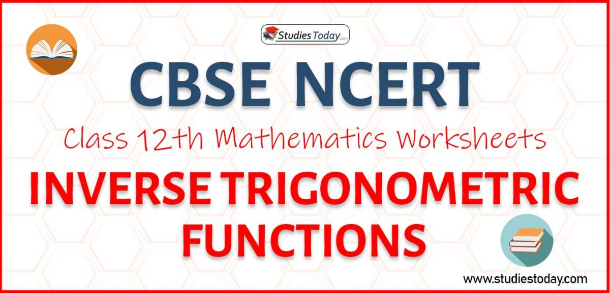 CBSE NCERT Class 12 Inverse Trigonometric Functions Worksheets