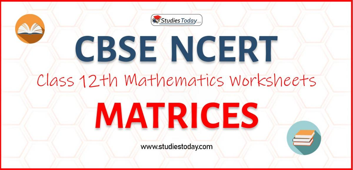 CBSE NCERT Class 12 Matrices Worksheets