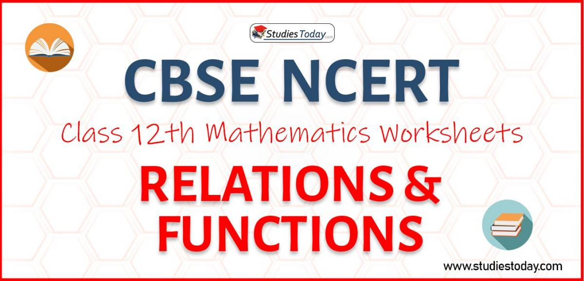 CBSE NCERT Class 12 Relations and Functions Worksheets