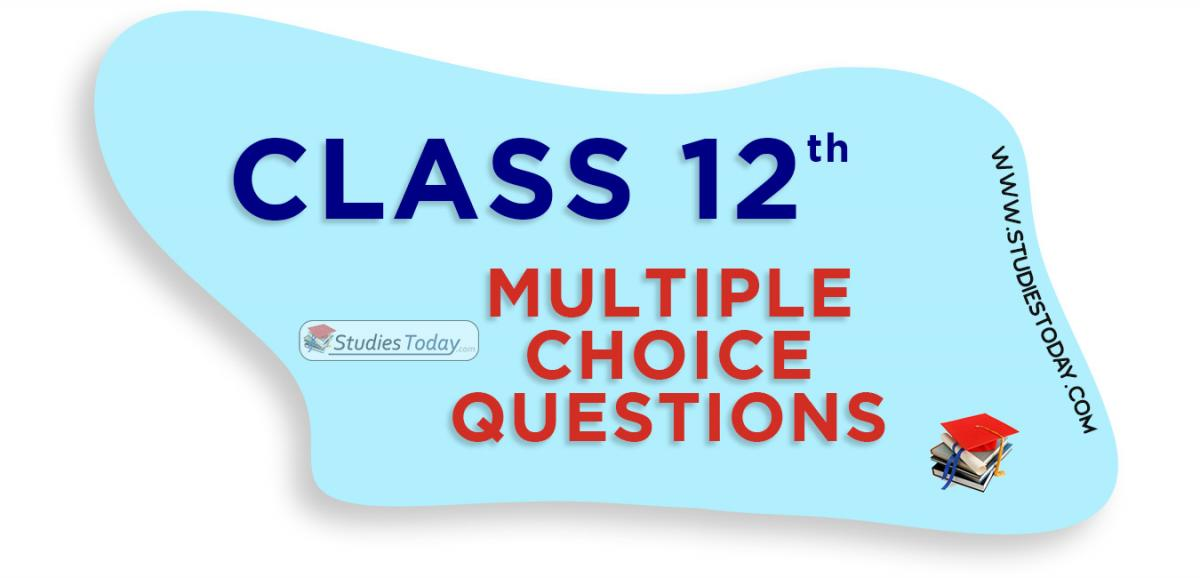 Class 12 Multiple Choice Questions (MCQs)