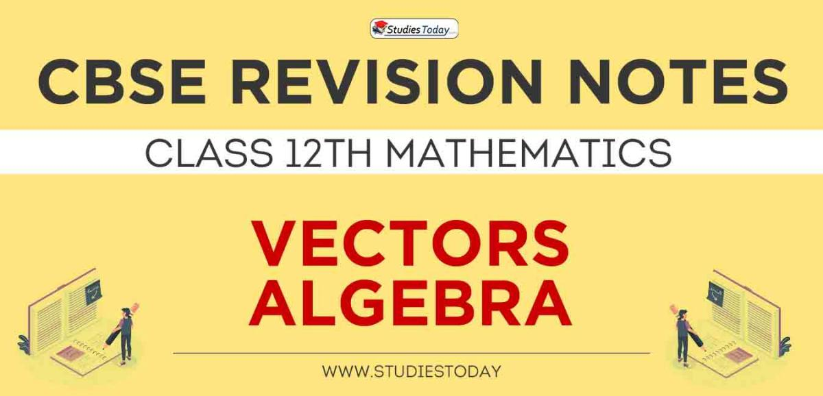 Revision Notes for CBSE Class 12 Vectors Algebra