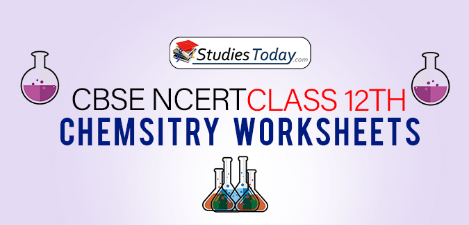 CBSE NCERT Class 12 Chemistry Worksheets