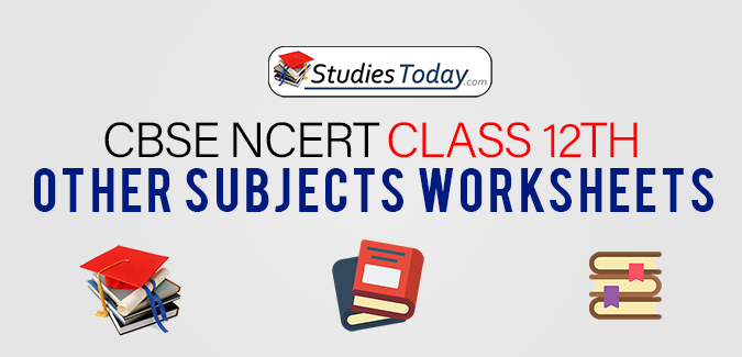 CBSE NCERT Class 12 Other Subjects Worksheets