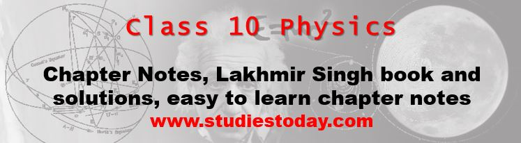 Class 10 Physics Chapter notes and Lakhmir Singh important questions